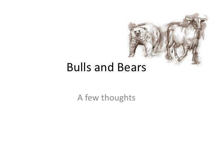 Bulls and Bears    A few thoughts
