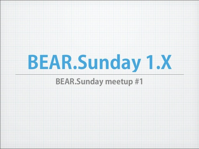 BEAR.Sunday 1.X  BEAR.Sunday meetup #1