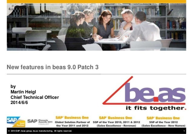 © 2014 SAP; beas group, be.as manufacturing, All rights reserved. 1 New features in beas 9.0 Patch 3 by Martin Heigl Chief...