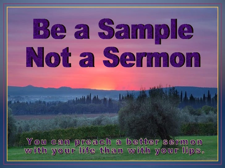Be A Sample Not A Sermon