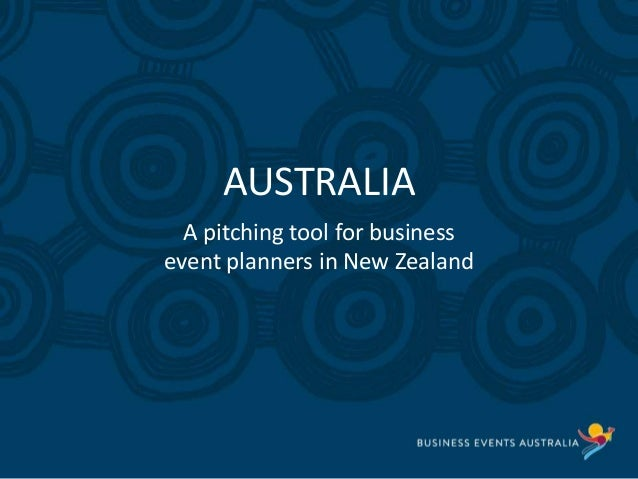 Slide heading here AUSTRALIA A pitching tool for business event planners in New Zealand