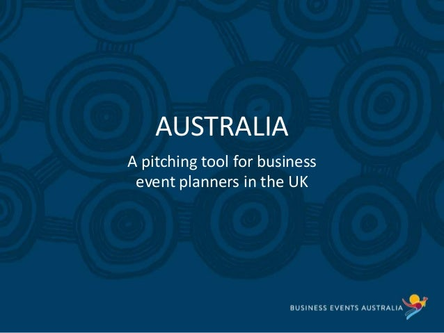 Slide heading here AUSTRALIA A pitching tool for business event planners in the UK