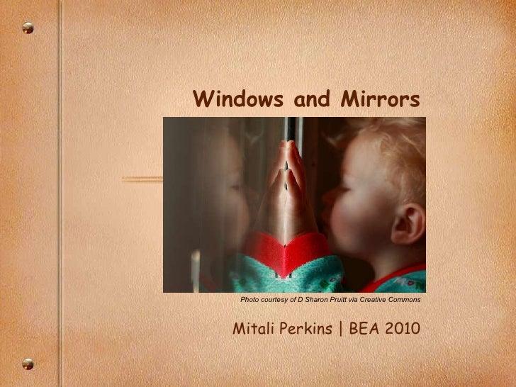Windows and Mirrors Photo courtesy of D Sharon Pruitt via Creative Commons Mitali Perkins | BEA 2010