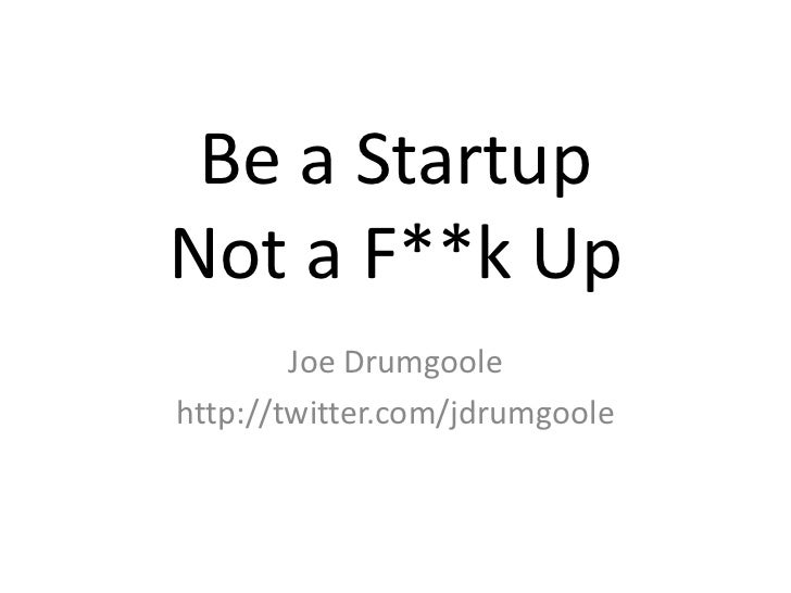 Be A Startup Not a F**kup