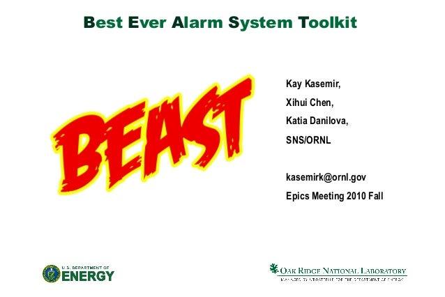 Best Ever Alarm System Toolkit Kay Kasemir, Xihui Chen, Katia Danilova, SNS/ORNL kasemirk@ornl.gov Epics Meeting 2010 Fall