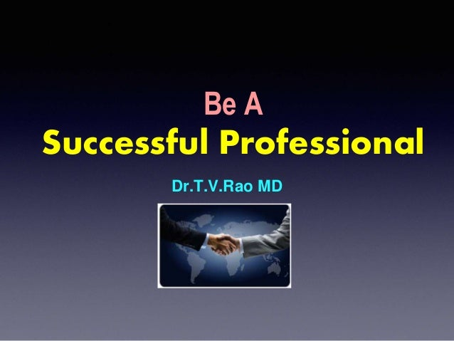 Be A Successful Professional Dr.T.V.Rao MD