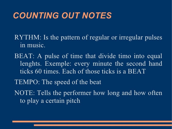 COUNTING OUT NOTES <ul><li>RYTHM: Is the pattern of regular or irregular pulses in music.