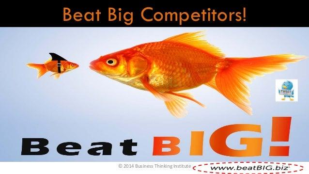 Beat Big Competitors!  © 2014 Business Thinking Institute  1