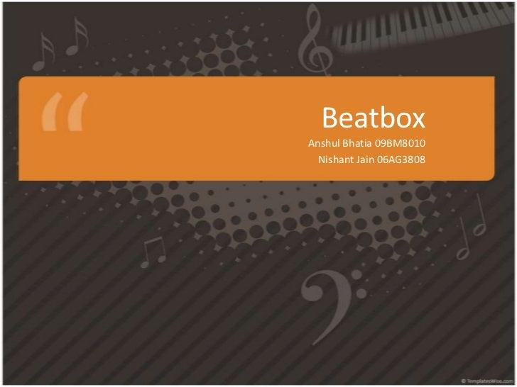Beatbox<br />AnshulBhatia 09BM8010<br />Nishant Jain 06AG3808<br />