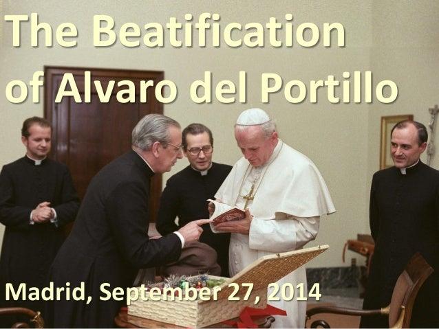 Don Alvaro 1914-1994 The Beatification of Alvaro del Portillo Madrid, September 27, 2014