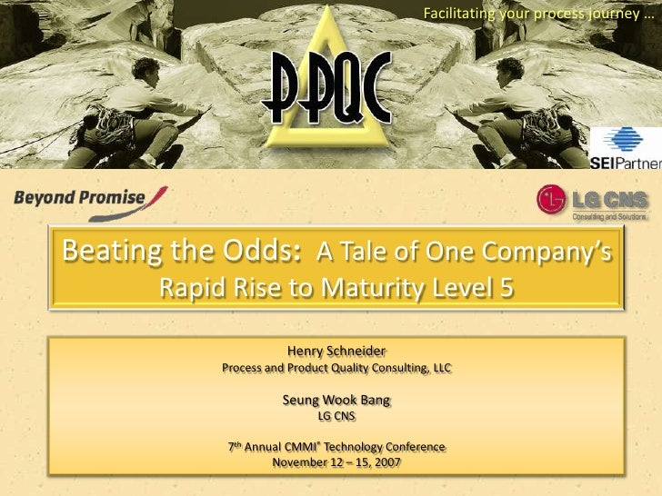 Facilitating your process journey …     Beating the Odds: A Tale of One Company's        Rapid Rise to Maturity Level 5   ...