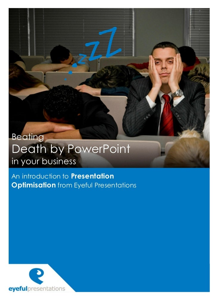 BeatingDeath by PowerPointin your businessAn introduction to PresentationOptimisation from Eyeful Presentations