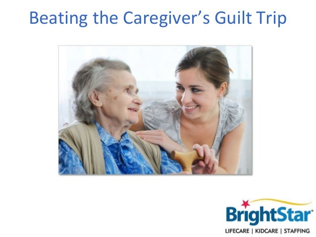 Beating the Caregiver's Guilt Trip