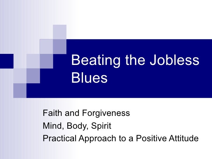 Beating the Jobless Blues Faith and Forgiveness Mind, Body, Spirit Practical Approach to a Positive Attitude