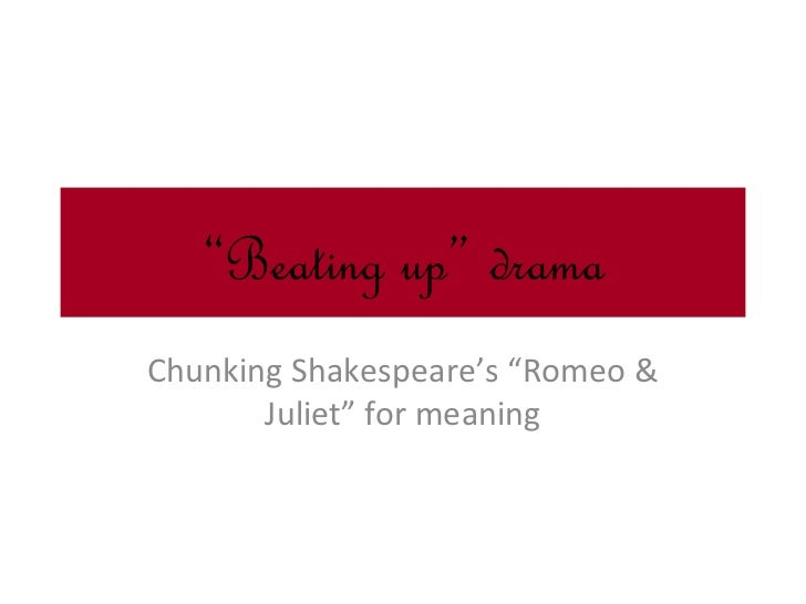 """Beating up"" dramaChunking Shakespeare's ""Romeo &       Juliet"" for meaning"