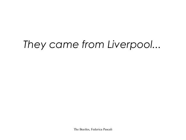 They came from Liverpool...  The Beatles, Federica Pascali