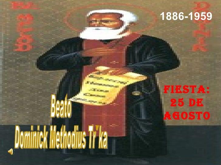 Beato  Dominick Methodius Trčka  1886-1959 Fiesta: 25 de agosto