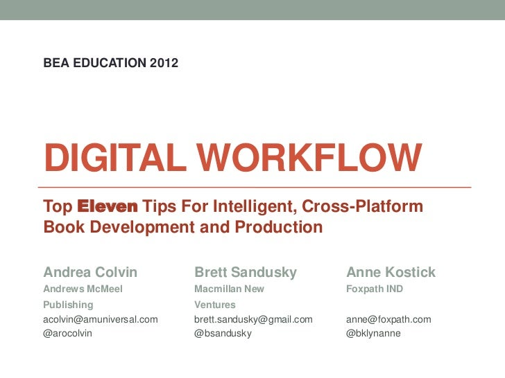 BEA EDUCATION 2012DIGITAL WORKFLOWTop Eleven Tips For Intelligent, Cross-PlatformBook Development and ProductionAndrea Col...
