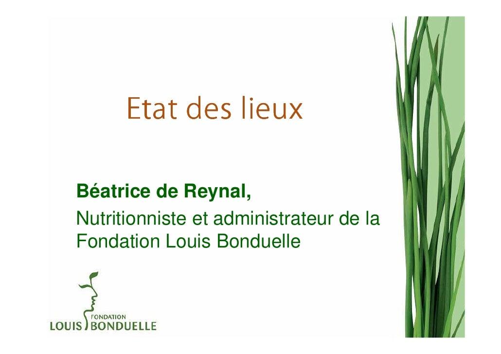 Etat des lieuxBéatrice de Reynal,Nutritionniste et administrateur de laFondation Louis Bonduelle