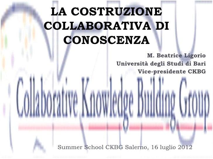 LA COSTRUZIONECOLLABORATIVA DI   CONOSCENZA                             M. Beatrice Ligorio                   Università d...