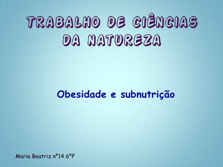 Obesidade e subnutriçãoMaria Beatriz nº14 6ºF