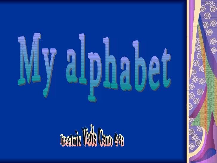 Beatriz Vada Cano 4ºB My alphabet