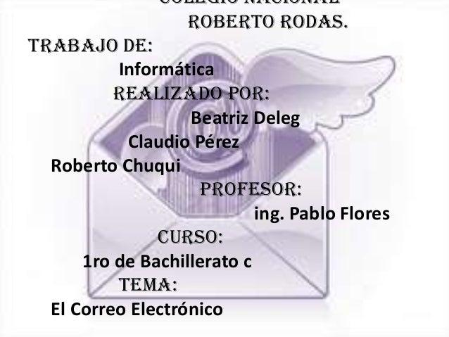 COLEGIO NACIONAL                  ROBERTO RODAS.Trabajo de:          Informática          Realizado por:                  ...