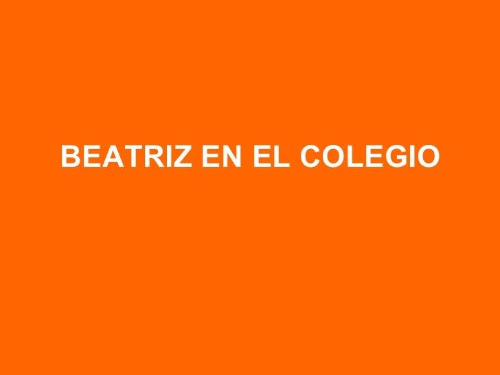 BEATRIZ EN EL COLEGIO