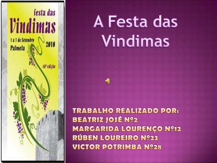 A Festa das Vindimas <br />Trabalho realizado por:Beatriz José nº2Margarida Lourenço nº12Rúben loureiro nº23Victor Potrimb...