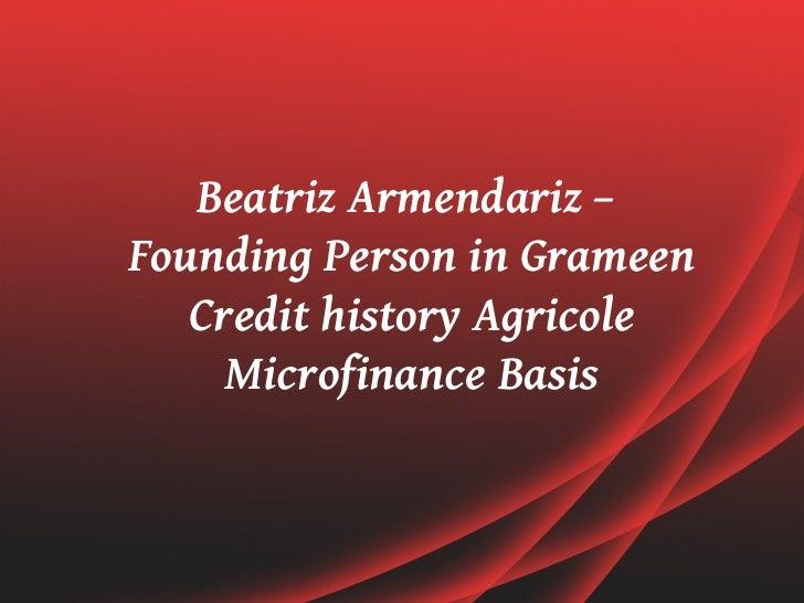 Beatriz Armendariz –Founding Person in Grameen   Credit history Agricole     Microfinance Basis