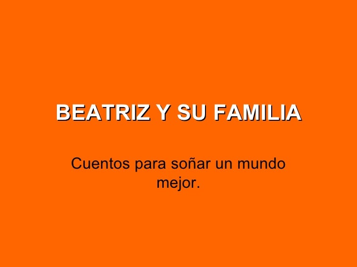 BEATRIZ Y SU FAMILIA Cuentos para soñar un mundo mejor.