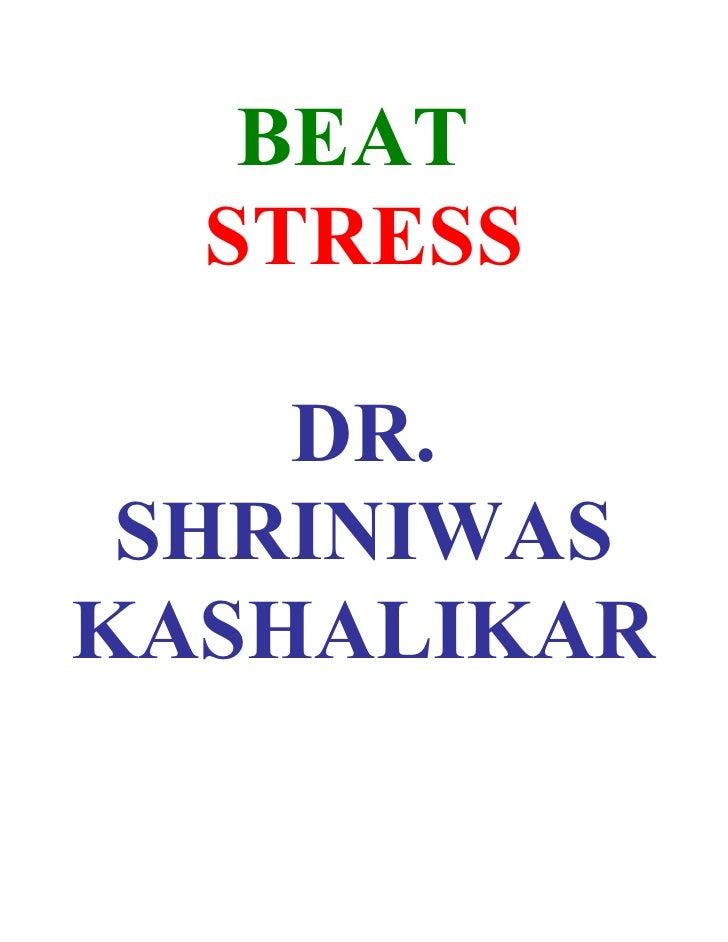 BEAT   STRESS      DR.  SHRINIWAS KASHALIKAR