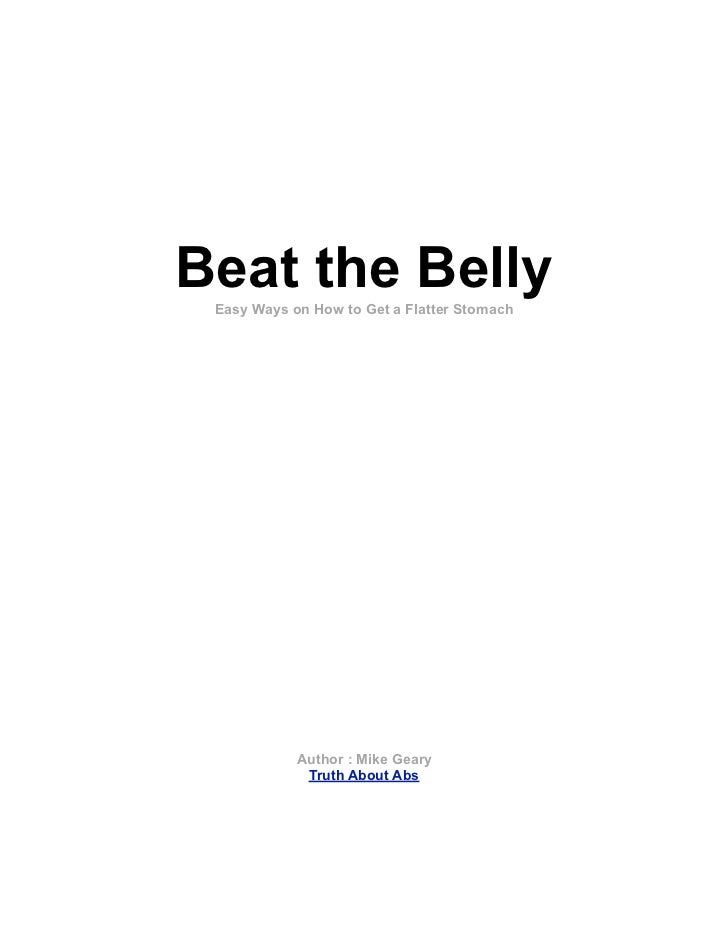 Beat the Belly Easy Ways on How to Get a Flatter Stomach            Author : Mike Geary             Truth About Abs
