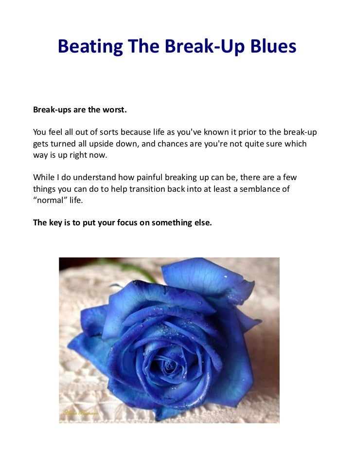 Beating The Break-Up BluesBreak-ups are the worst.You feel all out of sorts because life as youve known it prior to the br...
