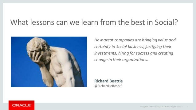 Copyright © 2014 Oracle and/or its affiliates. All rights reserved. 1 What lessons can we learn from the best in Social? H...