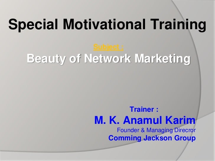Special Motivational Training             Subject :  Beauty of Network Marketing                         Trainer :        ...