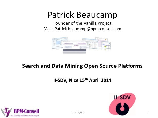 Patrick Beaucamp Founder of the Vanilla Project Mail : Patrick.beaucamp@bpm-conseil.com Search and Data Mining Open Source...