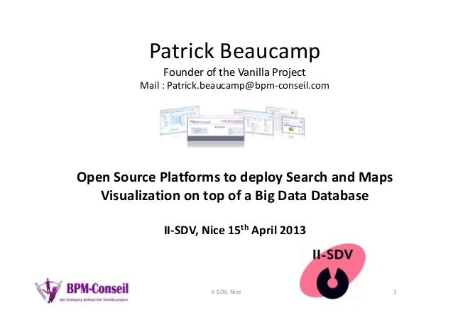 Patrick Beaucamp Founder of the Vanilla Project Mail : Patrick.beaucamp@bpm-conseil.com Open Source Platforms to deploy Se...