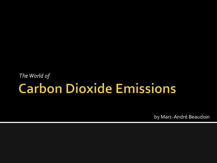 Carbon Dioxide Emissions<br />The World of <br />by Marc-André Beaudoin<br />