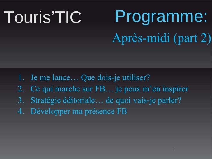 Programme: <ul><li>Je me lance… Que dois-je utiliser?  </li></ul><ul><li>Ce qui marche sur FB… je peux m'en inspirer </li>...