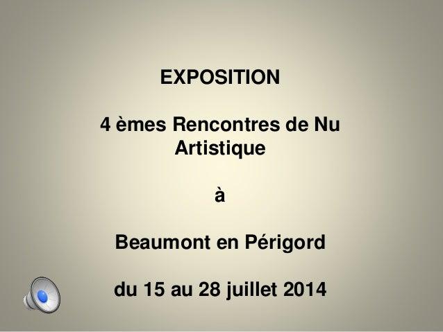 EXPOSITION 4 èmes Rencontres de Nu Artistique à Beaumont en Périgord du 15 au 28 juillet 2014