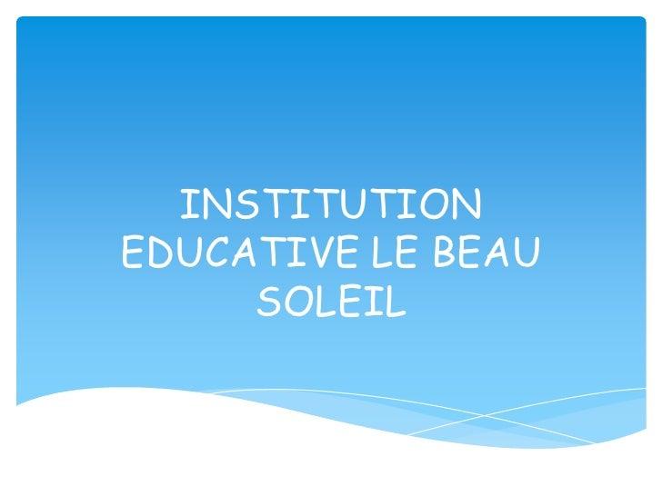 INSTITUTIONEDUCATIVE LE BEAU     SOLEIL