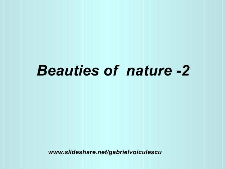 Beauties of  nature -2 www.slideshare.net/gabrielvoiculescu