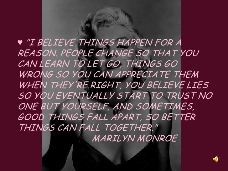 """♥ """"I believe things happen for a reason. People change so that you can learn to let go, things go wrong so you can appreci..."""