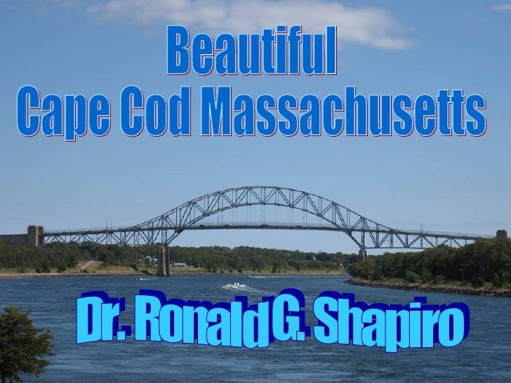 Dr. Ronald G. Shapiro November 27, 2008 Beautiful Cape Cod Massachusetts Dr. Ronald G. Shapiro