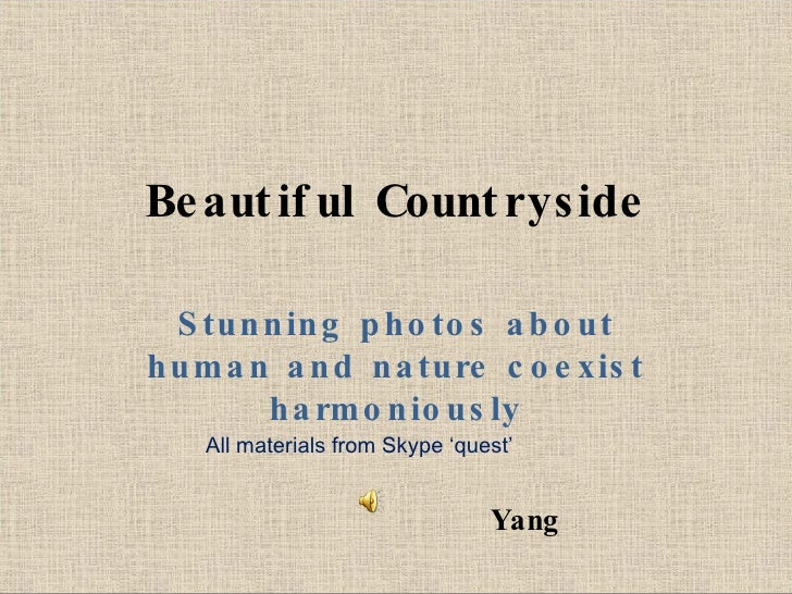 Beautiful Countryside Stunning photos about human and nature coexist harmoniously All materials from Skype 'quest' Yang