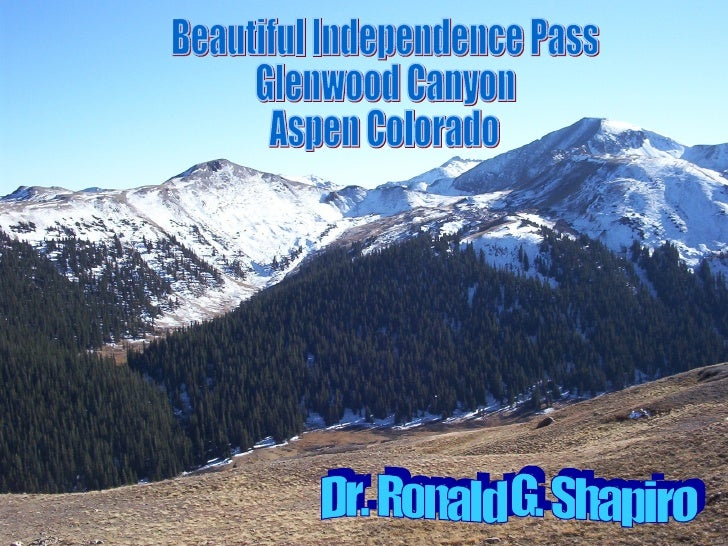 Dr. Ronald G. Shapiro  November 29, 2008 Beautiful Independence Pass Glenwood Canyon Aspen Colorado Dr. Ronald G. Shapiro