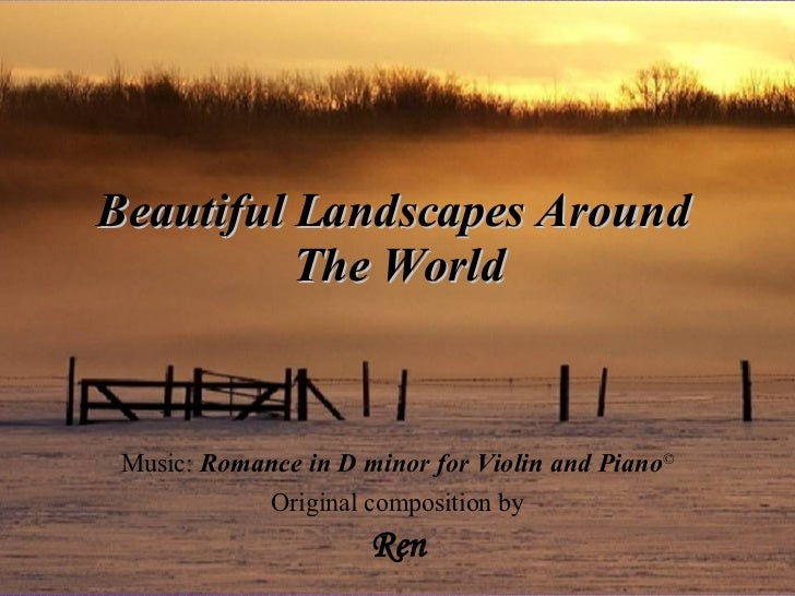 Music:  Romance in D minor for Violin and Piano © Ren Original composition by Beautiful Landscapes Around  The World