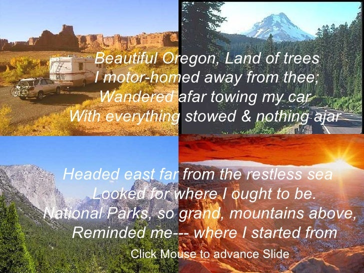 Beautiful Oregon, Land of trees I motor-homed away from thee; Wandered afar towing my car  With everything stowed & nothin...