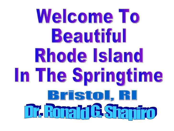 Welcome To Beautiful Rhode Island In The Springtime Dr. Ronald G. Shapiro Bristol, RI